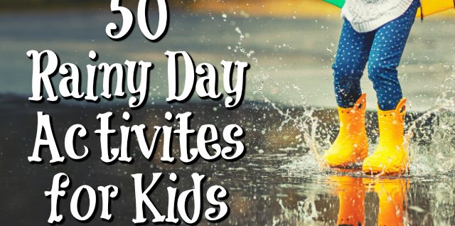 50 Rainy Day Activities for Kids